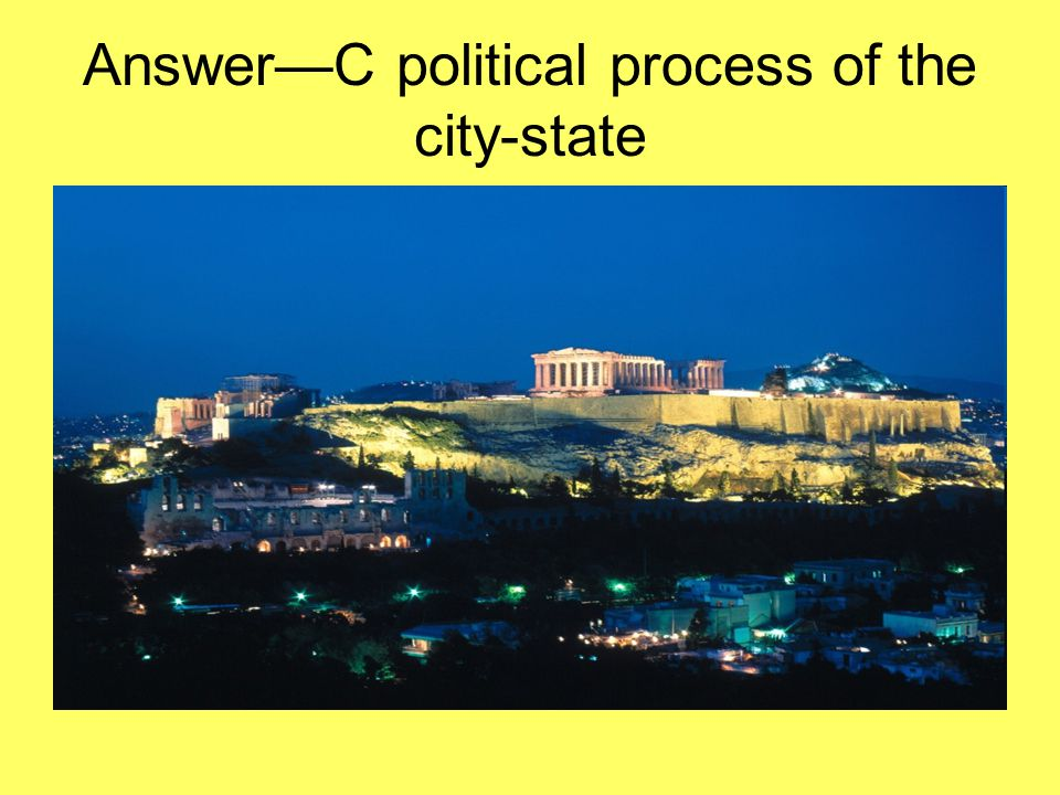 Answer—C political process of the city-state