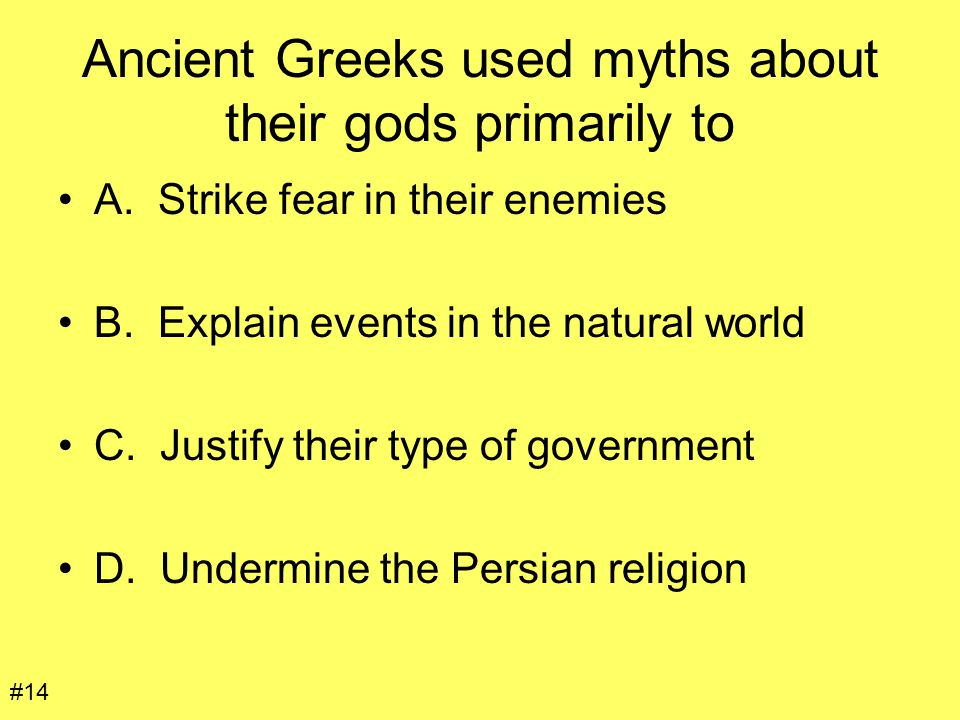 Ancient Greeks used myths about their gods primarily to