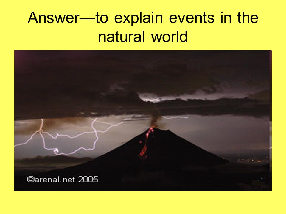 Answer—to explain events in the natural world