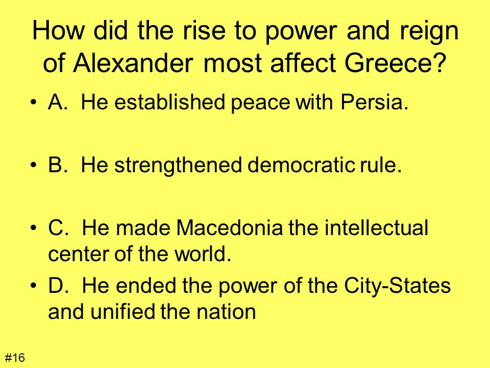 How did the rise to power and reign of Alexander most affect Greece