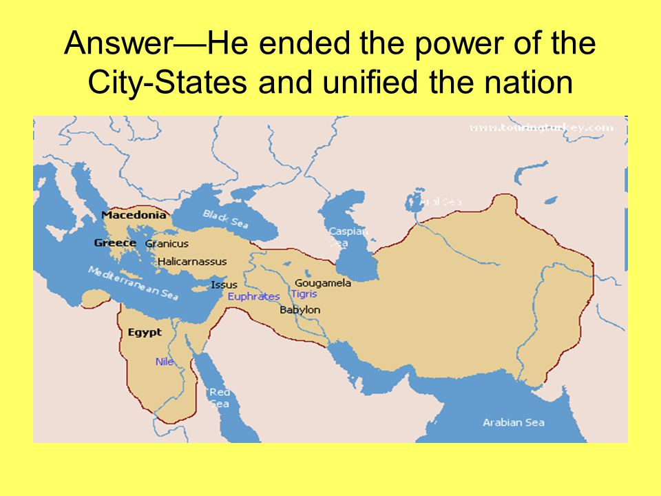 Answer—He ended the power of the City-States and unified the nation