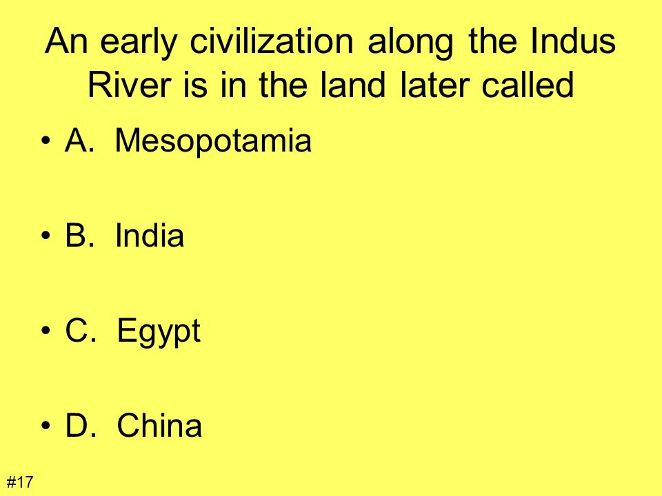 An early civilization along the Indus River is in the land later called