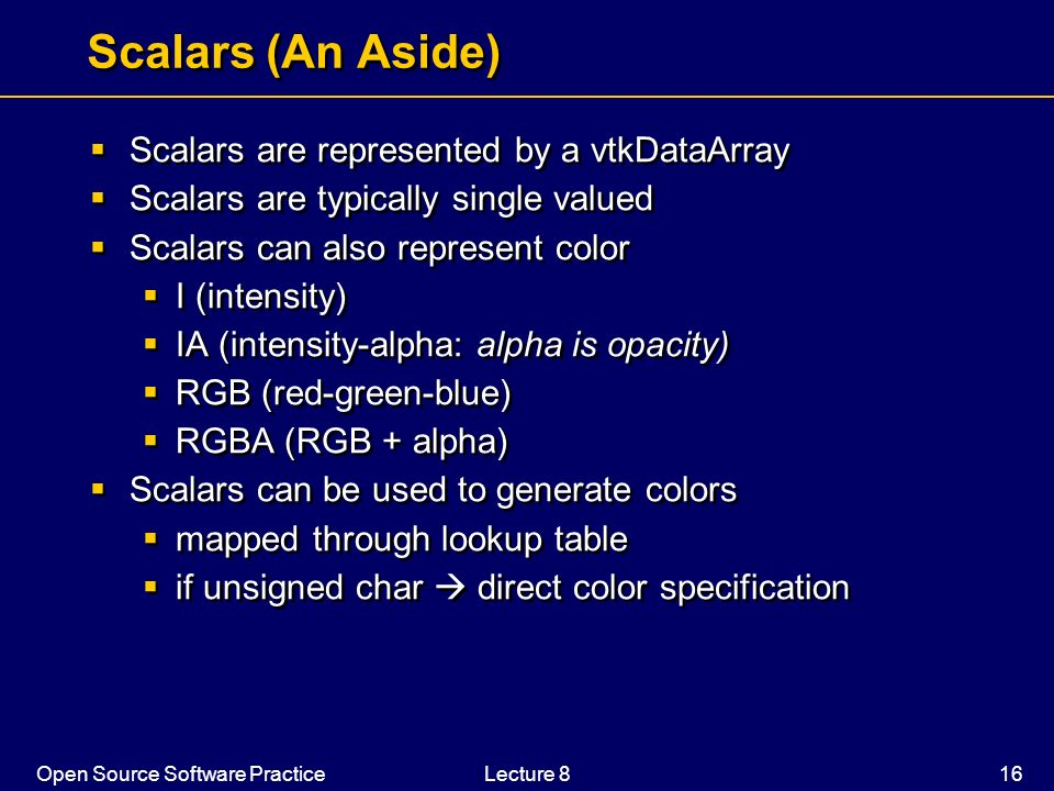 Scalars (An Aside) Scalars are represented by a vtkDataArray