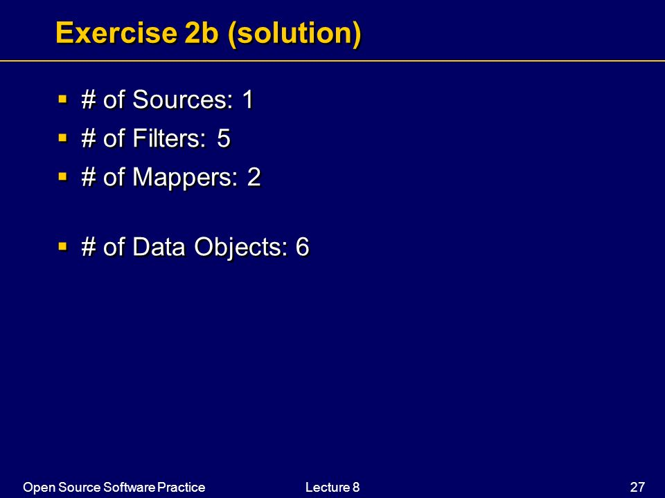 Exercise 2b (solution) # of Sources: 1 # of Filters: 5 # of Mappers: 2