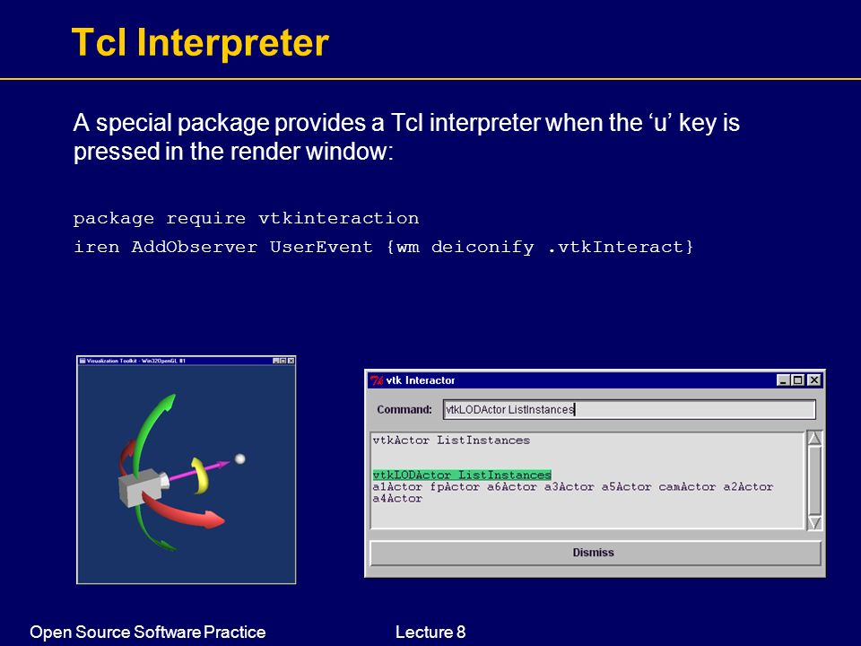 Tcl Interpreter A special package provides a Tcl interpreter when the 'u' key is pressed in the render window: