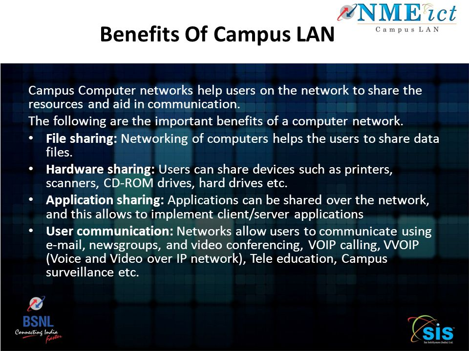 Benefits Of Campus LAN Campus Computer networks help users on the network to share the resources and aid in communication.