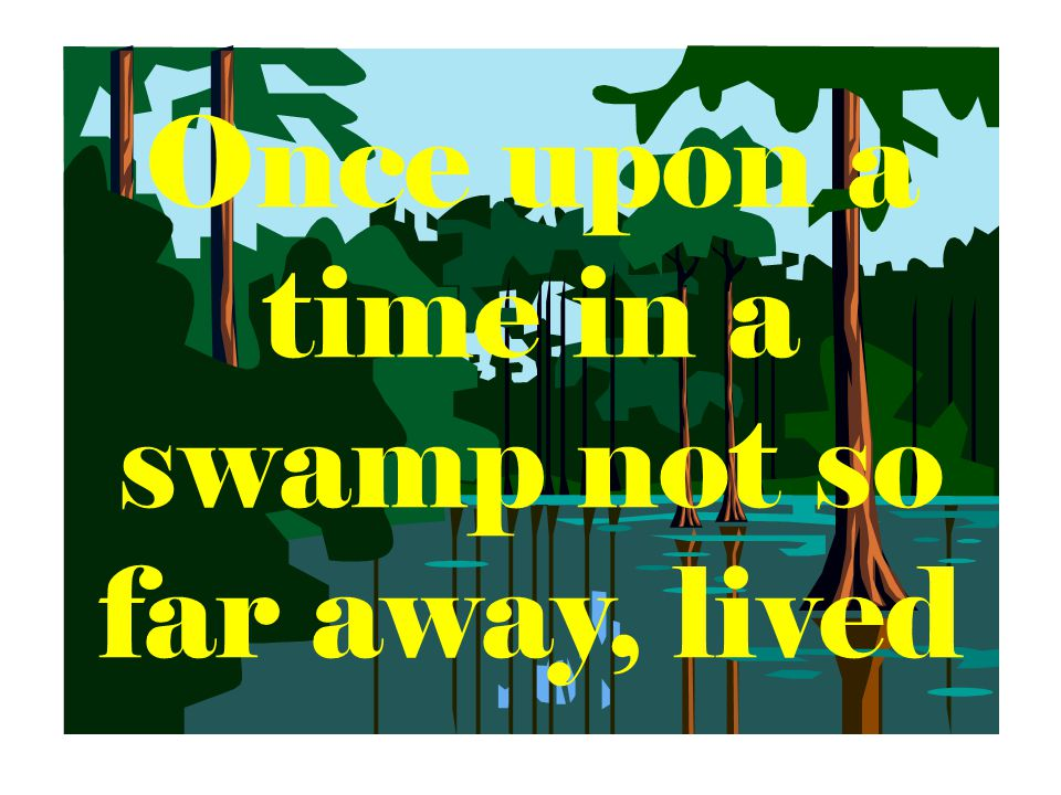 Once upon a time in a swamp not so far away, lived
