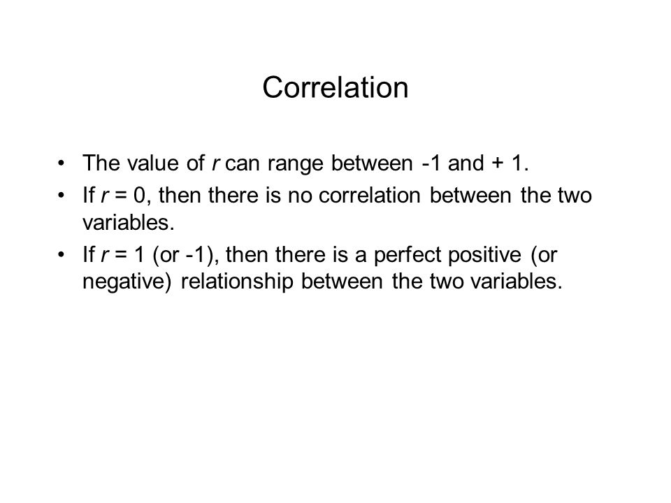 Correlation The value of r can range between -1 and + 1.