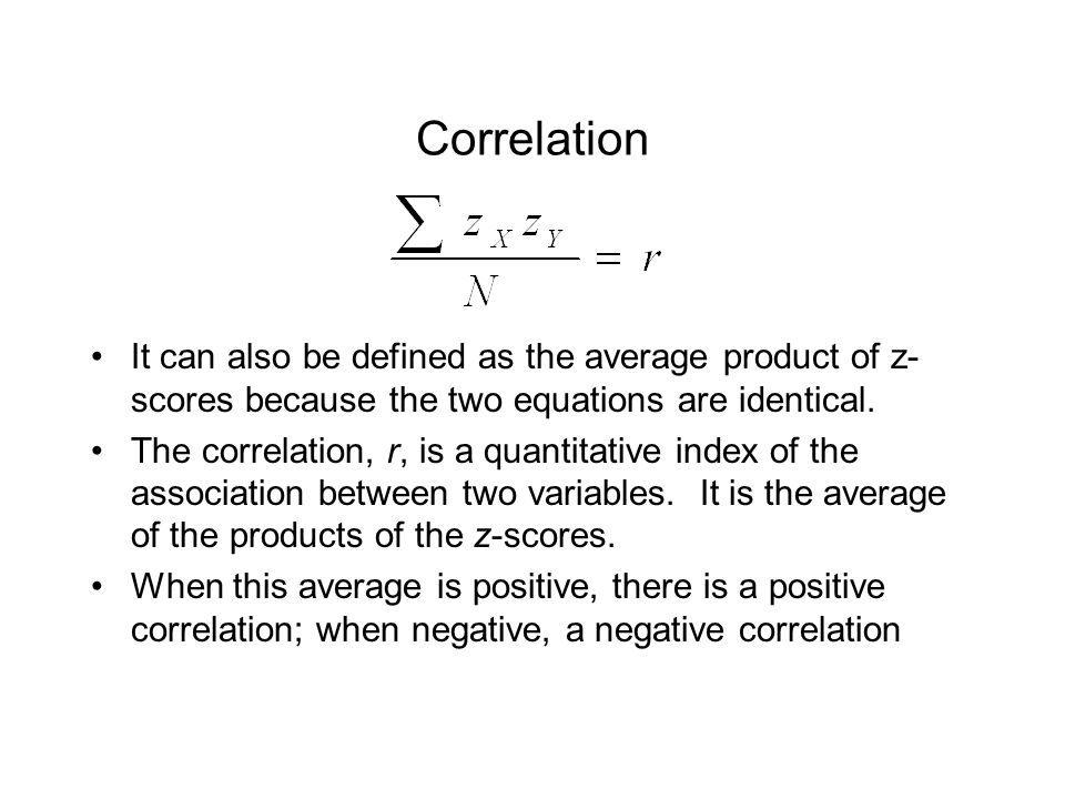 Correlation It can also be defined as the average product of z-scores because the two equations are identical.