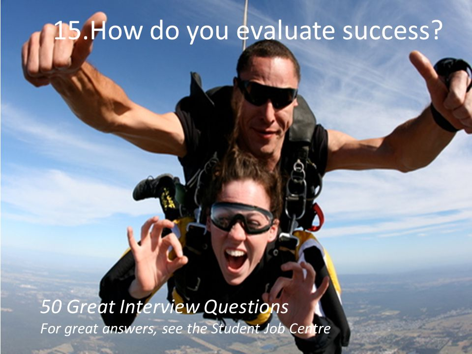 15.How do you evaluate success
