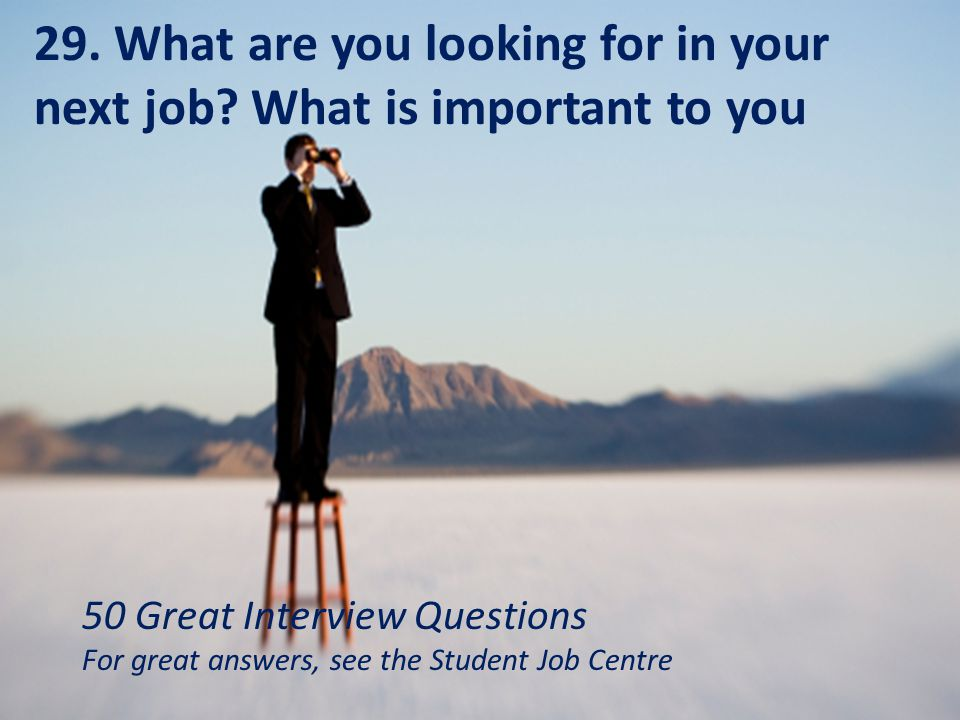What are you looking for in your next job What is important to you