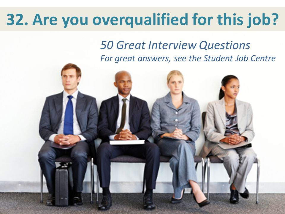 32. Are you overqualified for this job