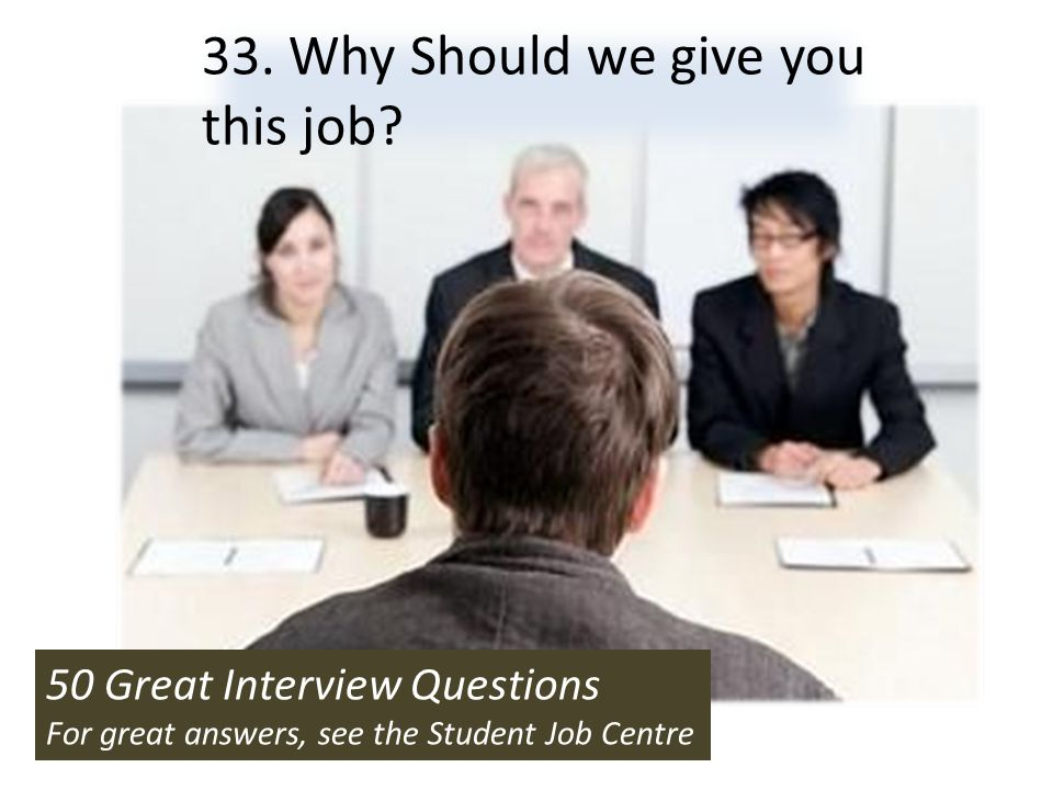 33. Why Should we give you this job
