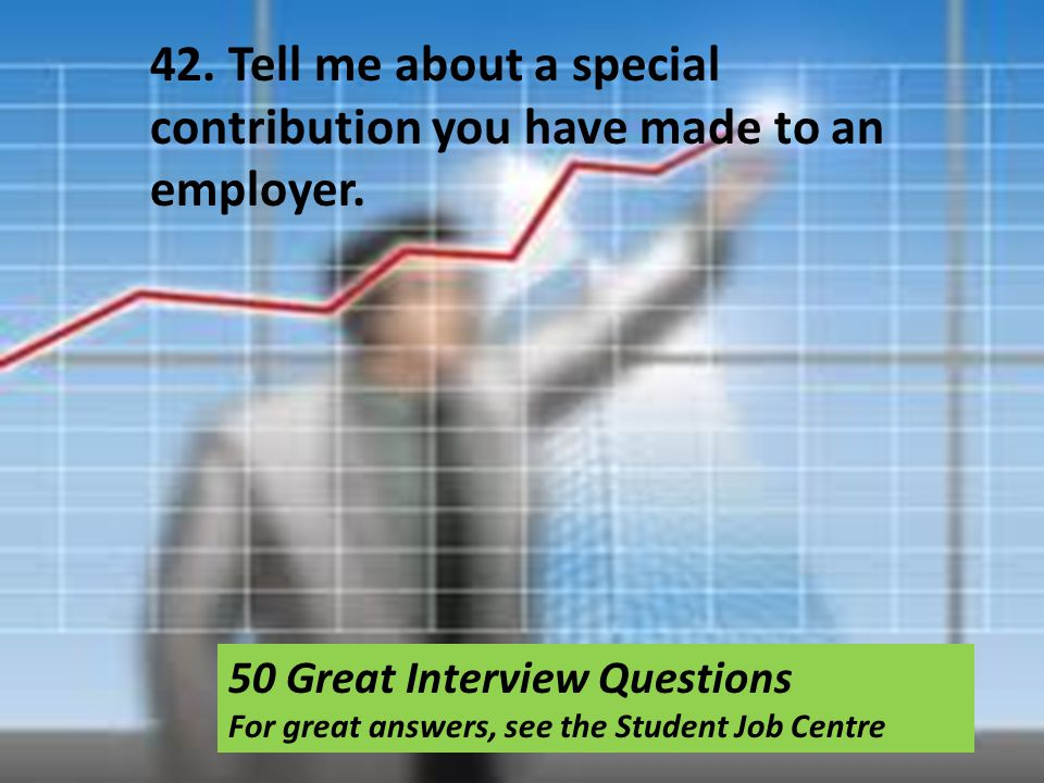 42. Tell me about a special contribution you have made to an employer.