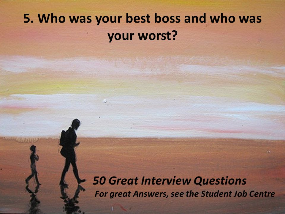 5. Who was your best boss and who was your worst