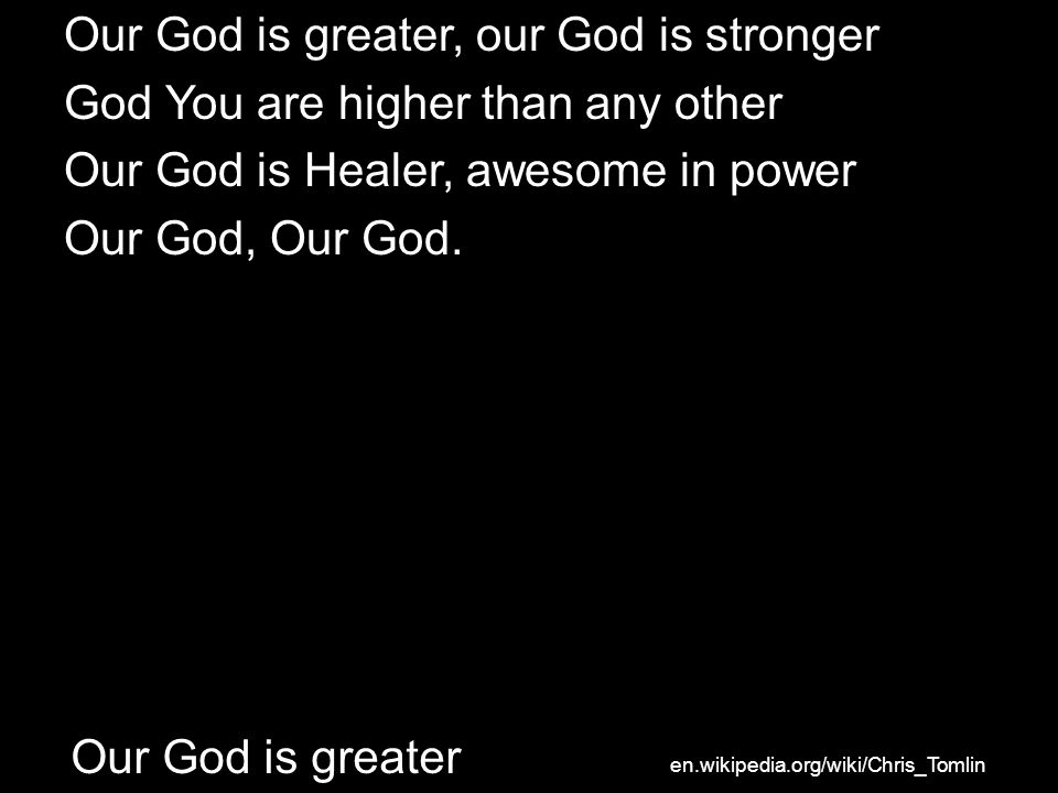 Our God is greater, our God is stronger