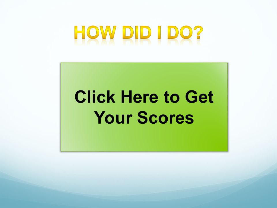 Click Here to Get Your Scores