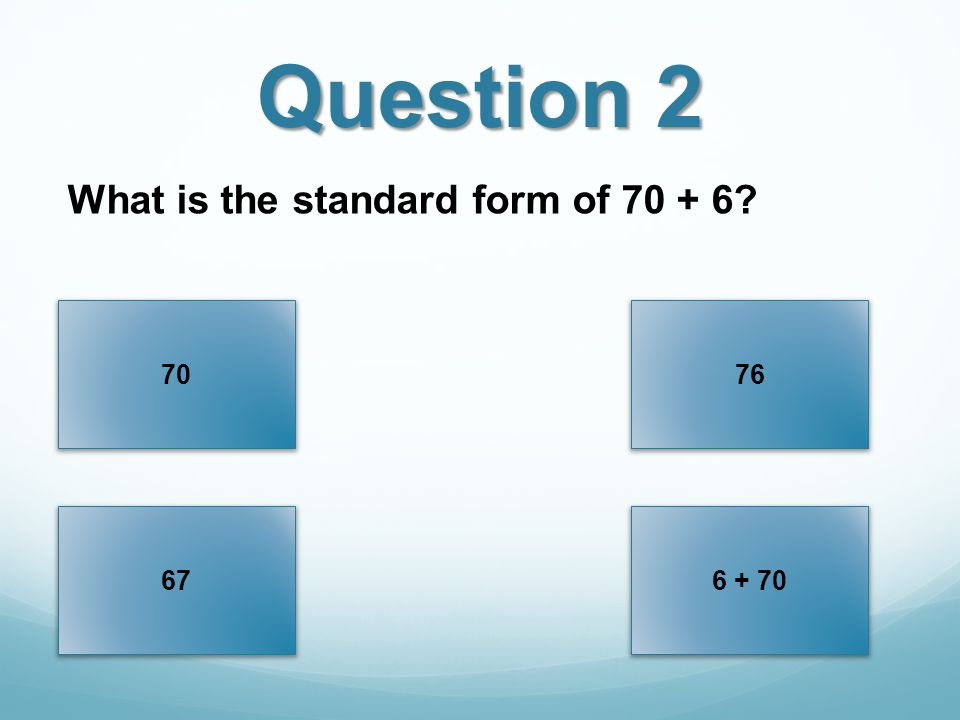 Question 2 What is the standard form of 70 + 6 70 76 67 6 + 70