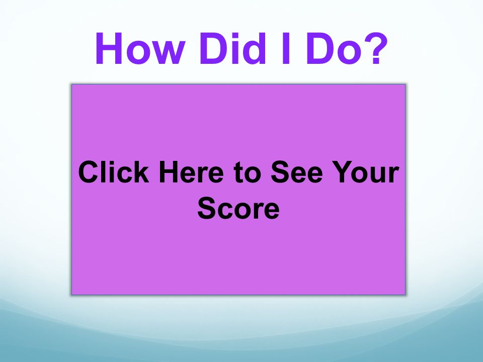 Click Here to See Your Score