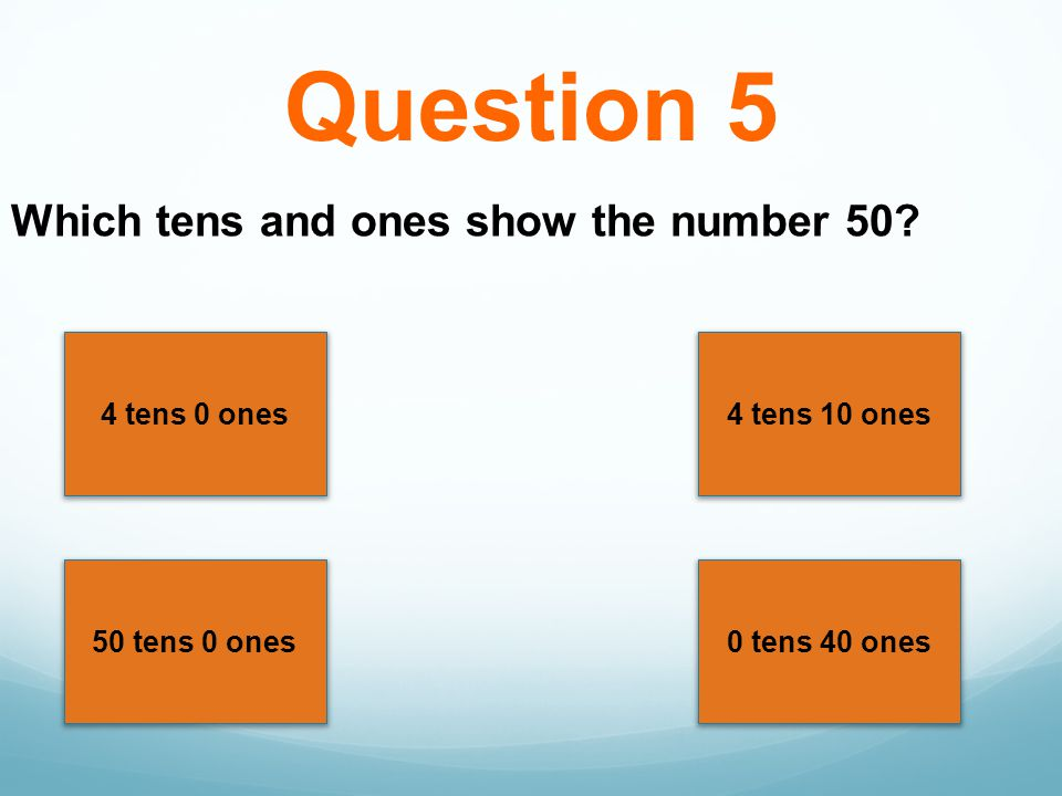Question 5 Which tens and ones show the number 50 4 tens 0 ones
