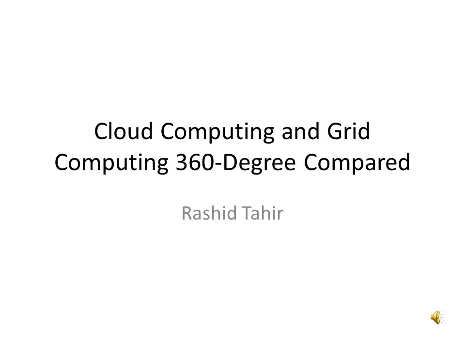 Cloud Computing and Grid Computing 360-Degree Compared