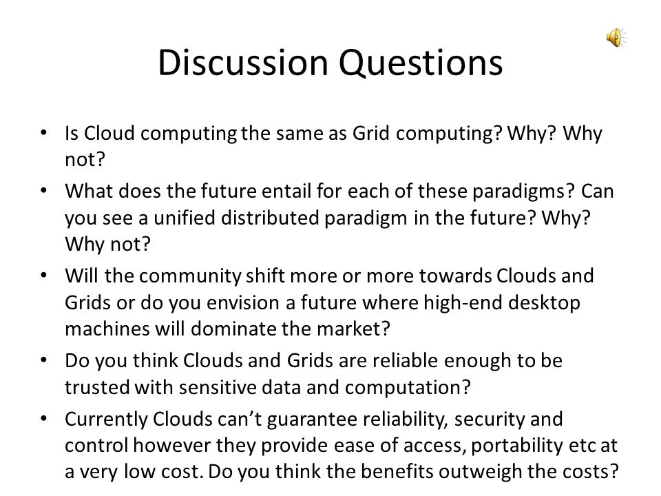 Discussion Questions Is Cloud computing the same as Grid computing Why Why not