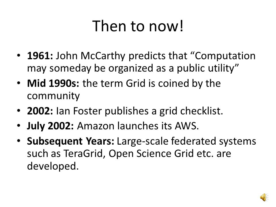 Then to now! 1961: John McCarthy predicts that Computation may someday be organized as a public utility