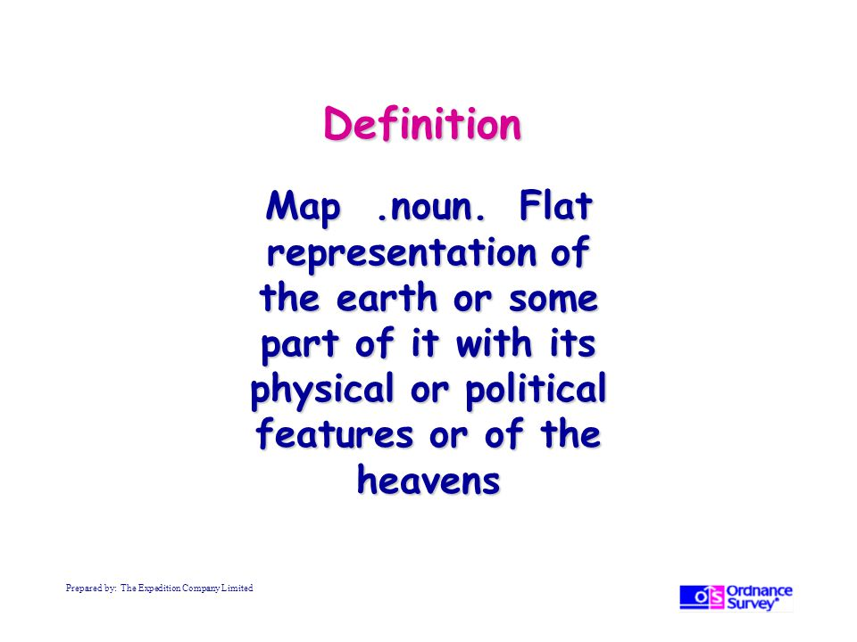 Definition Map .noun. Flat representation of the earth or some part of it with its physical or political features or of the heavens.