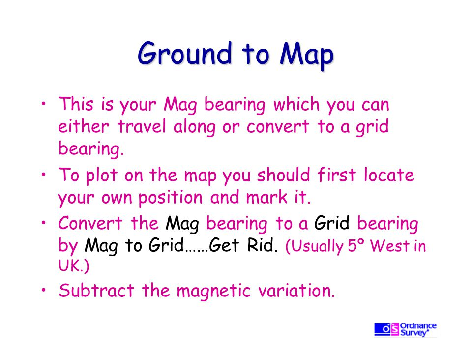 Ground to Map This is your Mag bearing which you can either travel along or convert to a grid bearing.
