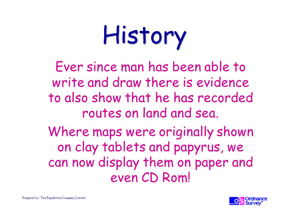 History Ever since man has been able to write and draw there is evidence to also show that he has recorded routes on land and sea.