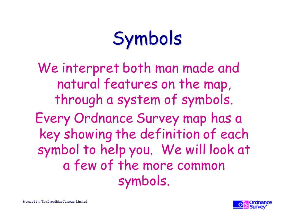 Symbols We interpret both man made and natural features on the map, through a system of symbols.