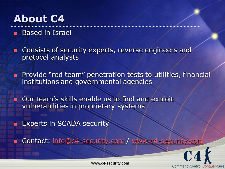 About C4 Based in Israel. Consists of security experts, reverse engineers and protocol analysts.