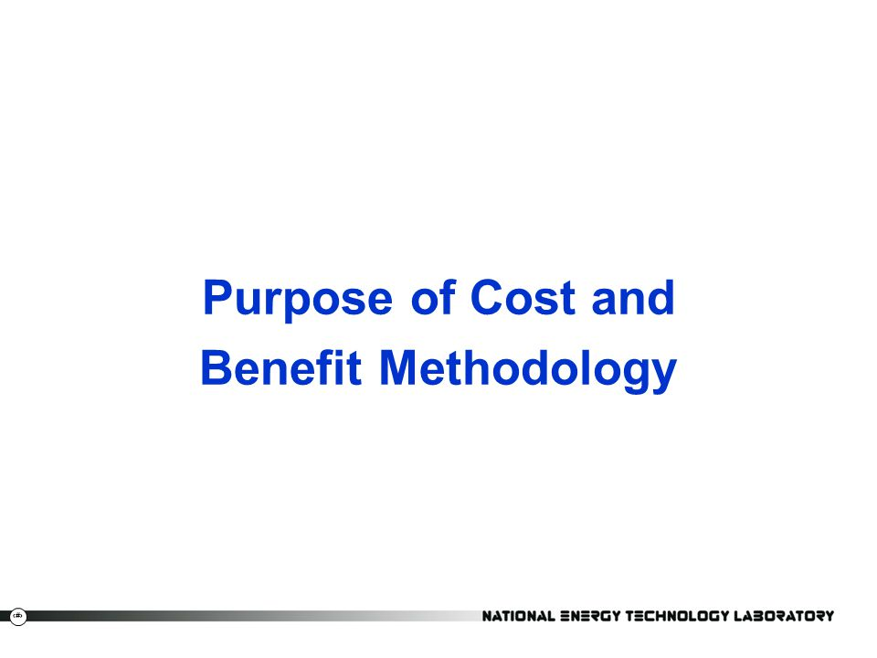 Purpose of Cost and Benefit Methodology