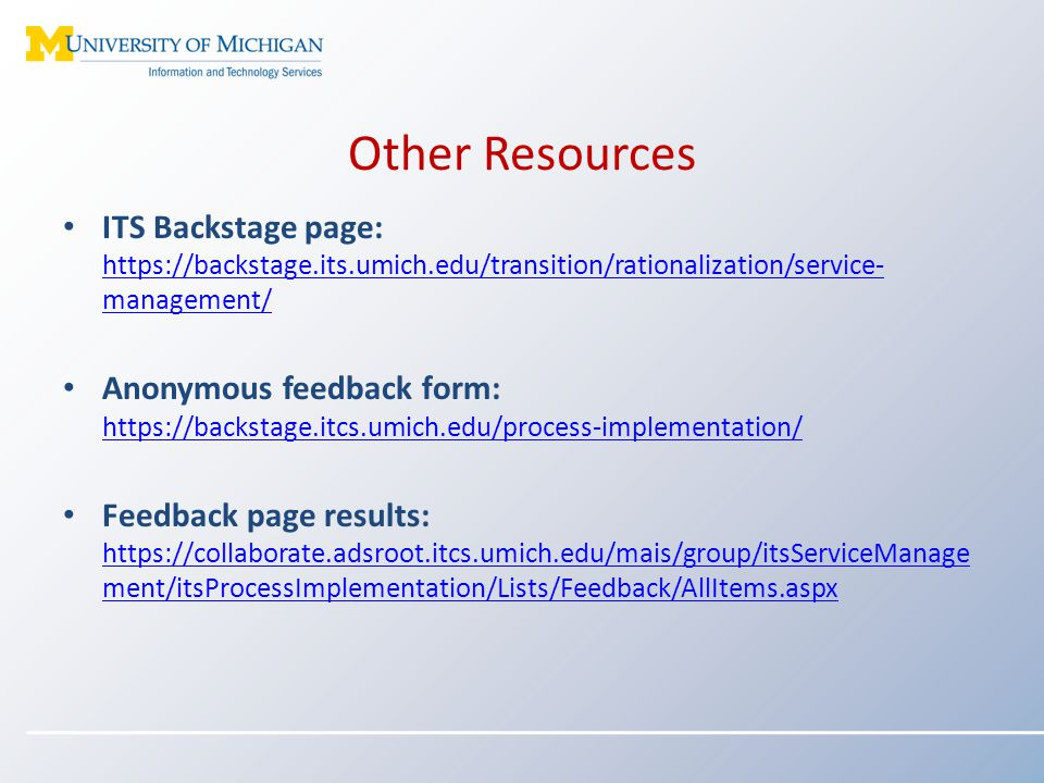 Other Resources ITS Backstage page: https://backstage.its.umich.edu/transition/rationalization/service-management/