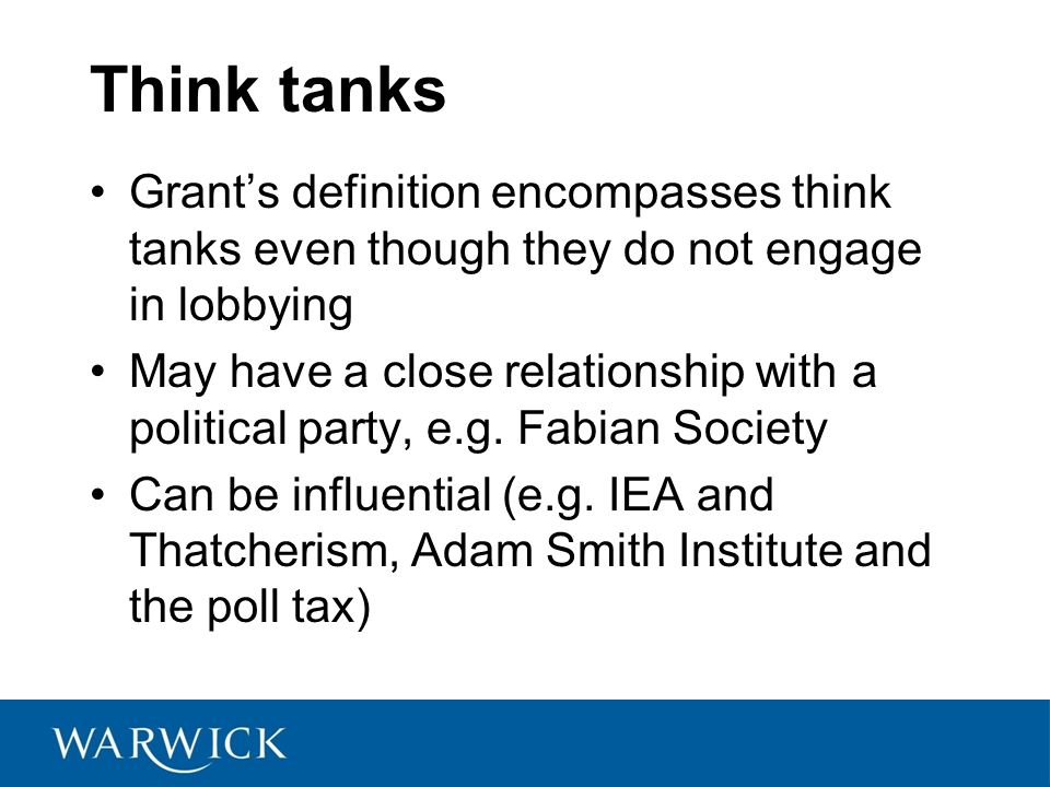 Think tanks Grant's definition encompasses think tanks even though they do not engage in lobbying.