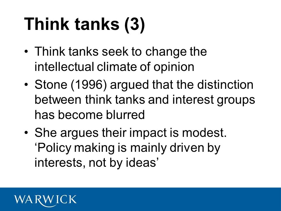 Think tanks (3) Think tanks seek to change the intellectual climate of opinion.