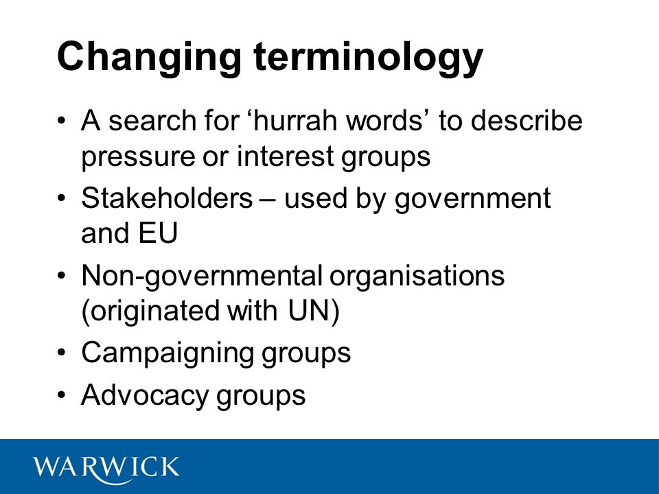 Changing terminology A search for 'hurrah words' to describe pressure or interest groups. Stakeholders – used by government and EU.