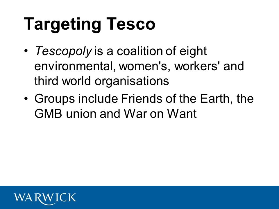 Targeting Tesco Tescopoly is a coalition of eight environmental, women s, workers and third world organisations.