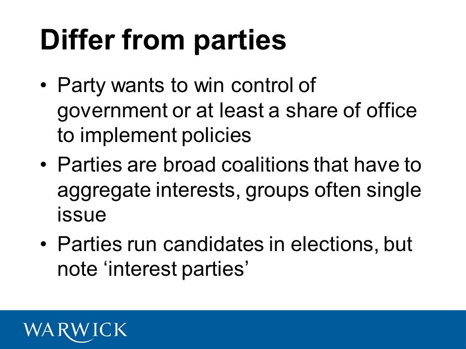 Differ from parties Party wants to win control of government or at least a share of office to implement policies.