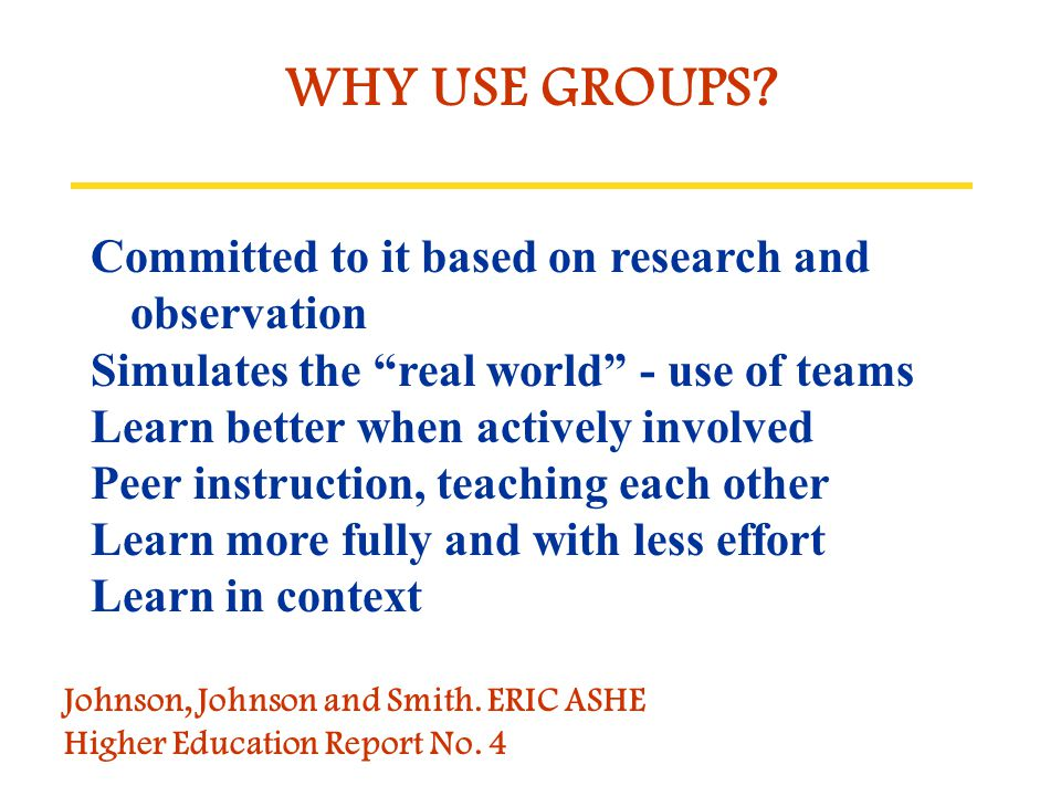 WHY USE GROUPS Committed to it based on research and observation