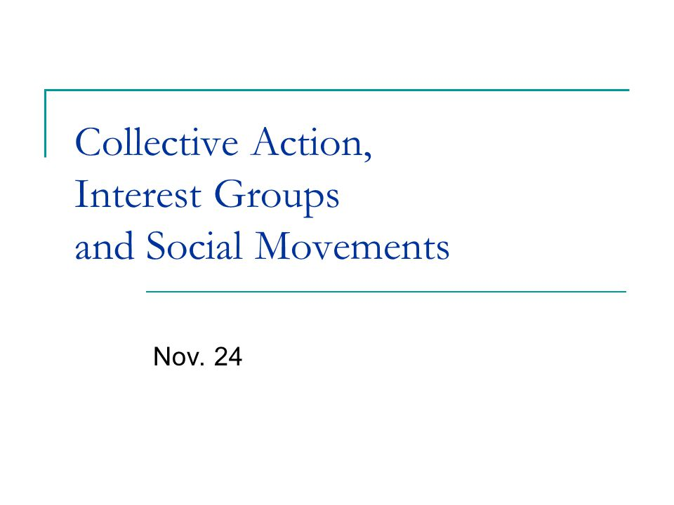 Collective Action, Interest Groups and Social Movements