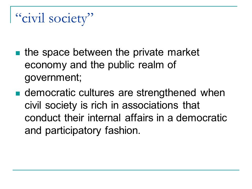 civil society the space between the private market economy and the public realm of government;