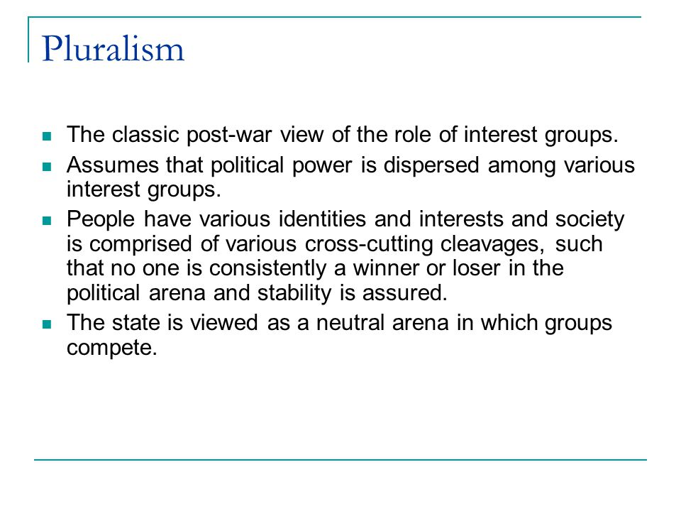 Pluralism The classic post-war view of the role of interest groups.