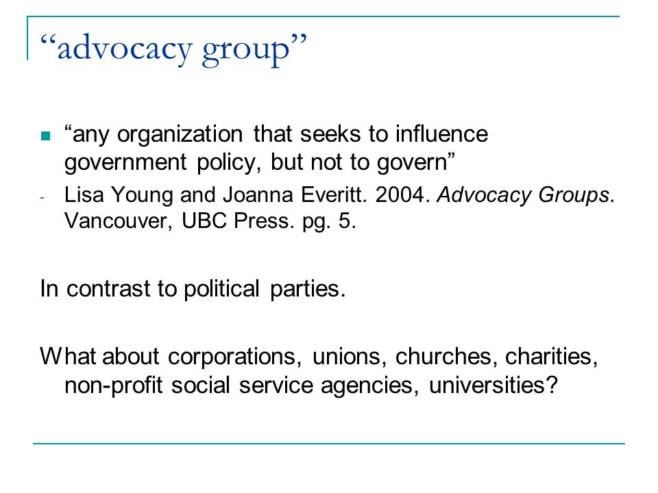 advocacy group any organization that seeks to influence government policy, but not to govern
