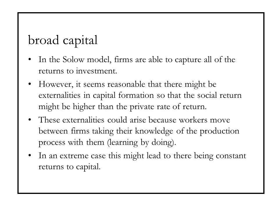 broad capital In the Solow model, firms are able to capture all of the returns to investment.