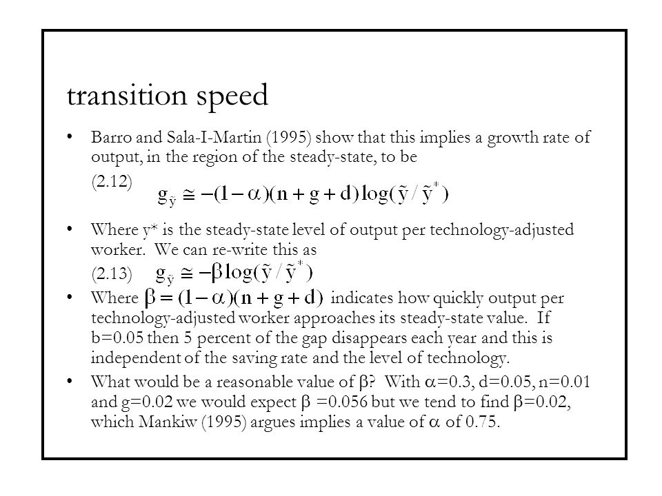 transition speed Barro and Sala-I-Martin (1995) show that this implies a growth rate of output, in the region of the steady-state, to be.