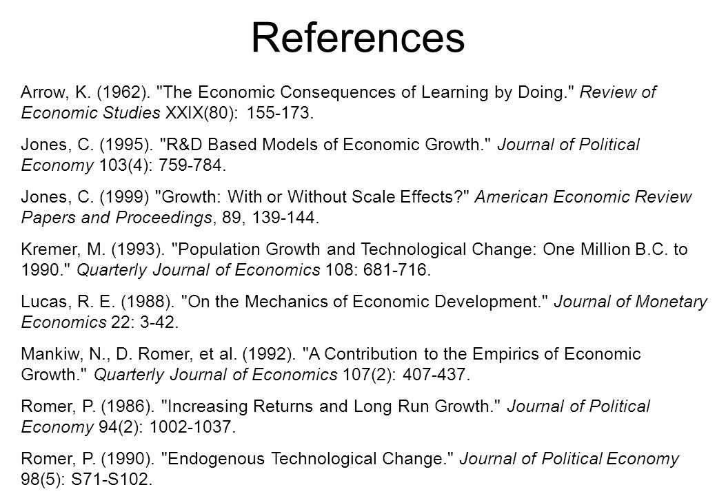 References Arrow, K. (1962). The Economic Consequences of Learning by Doing. Review of Economic Studies XXIX(80): 155-173.