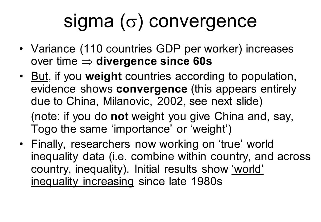 sigma (s) convergence Variance (110 countries GDP per worker) increases over time  divergence since 60s.