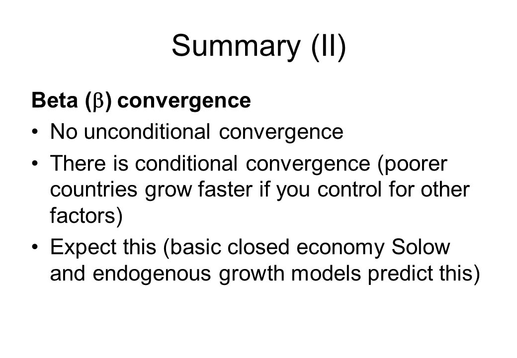 Summary (II) Beta (b) convergence No unconditional convergence