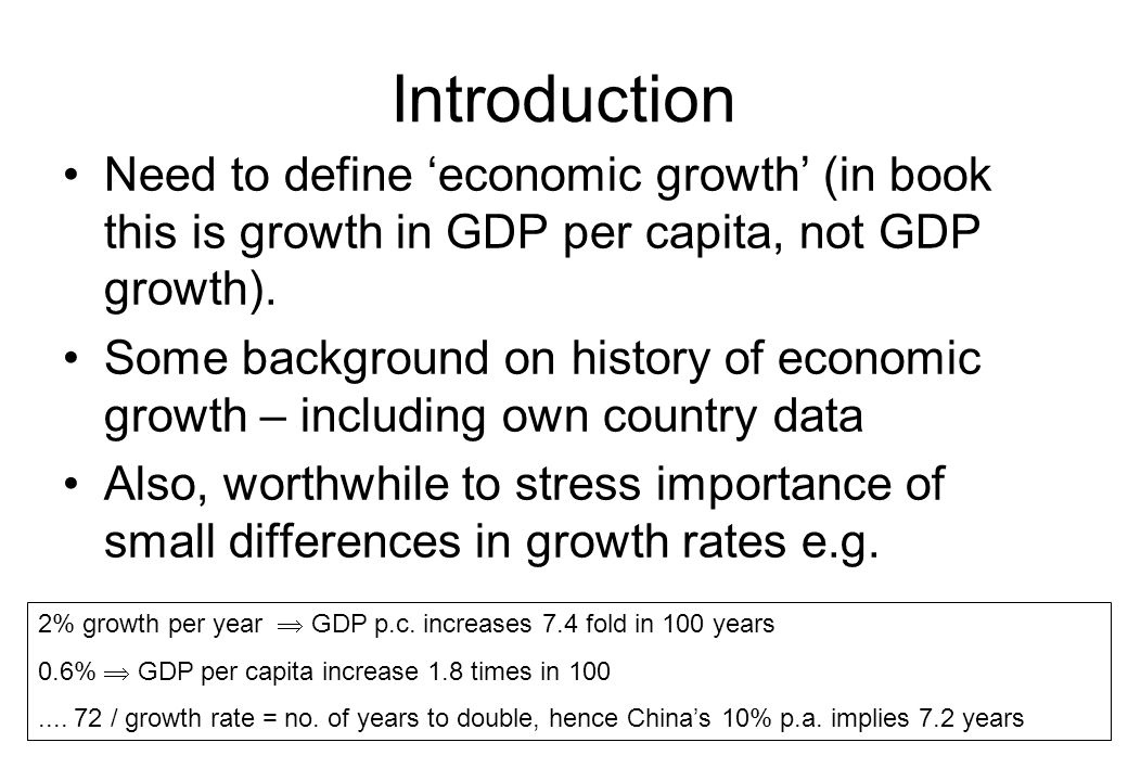 Introduction Need to define 'economic growth' (in book this is growth in GDP per capita, not GDP growth).